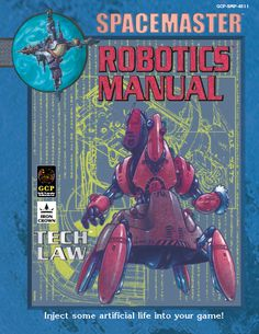 Spacemaster tech law - Robotics manual for use with the sci-fi roleplaying game Spacemaster from Iron Crown Enterprises (ICE)