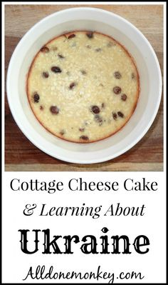 Cottage Cheese Cake and Learning About Ukraine