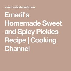 Emeril's Homemade Sweet and Spicy Pickles Recipe   Cooking Channel