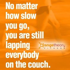 Orange Theory Fitness No matter how slow you go, you're still lapping everybody on the couch Fitness Exercise Workout Quote OTF Fitness Inspiration Quotes, Fitness Motivation Quotes, Weight Loss Inspiration, Weight Loss Motivation, Workout Motivation, Workout Inspiration, Workout Quotes, Athlete Motivation, Exercise Quotes