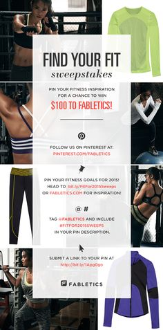 Pin your 2015 fitness inspiration with #FitFor2015Sweeps for a chance to win $100 to Fabletics!   How To Enter: 1. Follow us on Pinterest at: pinterest.com/Fabletics  2. Pin your fitness goals for 2015! Head to https://www.pinterest.com/fabletics/find-your-fit/  or Fabletics.com for inspiration!  3. Tag @Fabletics and include #FitFor2015Sweeps in your pin description.  4. Submit a link to your pin at >> http://offerpop.com/pinterest/inspiration/8349