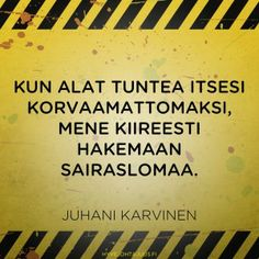 Korvaamaton työntekijä Work Memes, Work Humor, Finnish Words, Lessons Learned In Life, Seriously Funny, Motivational Quotes For Life, Life Motivation, Story Of My Life, Note To Self