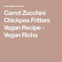 Carrot Zucchini Chickpea Fritters Vegan Recipe - Vegan Richa