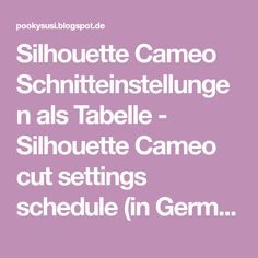 Silhouette Cameo Schnitteinstellungen als Tabelle - Silhouette Cameo cut settings schedule (in German)
