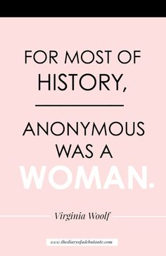 """For most of history, anonymous was a woman."" Great quote by Virginia Woolf for Women's History Month"