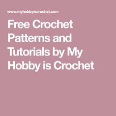 Free Crochet Patterns and Tutorials by My Hobby is Crochet