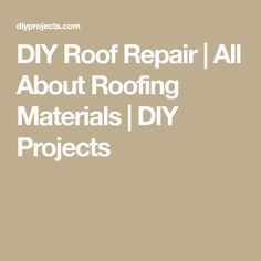 DIY Roof Repair | All About Roofing Materials | DIY Projects