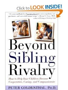 Beyond Sibling Rivalry: How To Help Your Children Become Cooperative, Caring and Compassionate: Peter Goldenthal Ph.D.: 9780805056891: Amazon.com: Books