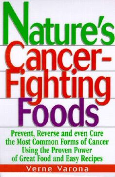 Nature's Cancer-Fighting Foods  Prevent and Reverse the Most Common Forms of Cancer Using the Proven Power of Great Food and Easy Recipes