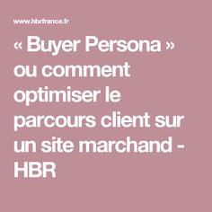 «Buyer Persona» ou comment optimiser le parcours client sur un site marchand - HBR