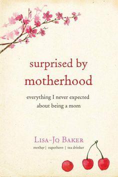 Surprised by Motherhood by Lisa Jo Baker