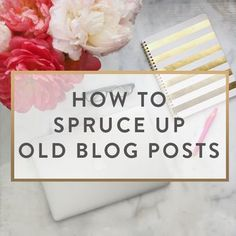 How To Spruce Up Old Blog Posts
