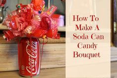 Soda can candy bouquet.  cut foam ball in half, cover w/ paper or candy sack, tie to can with curly ribbon, glue candy to toothpicks, insert in foam ball & fill blank spots with cupcake liners(folded & glued to ball).