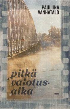 Pauliina Vanhatalo: Pitkä valotusaika. Tammi 2015. #kirja #kaunokirjallisuus