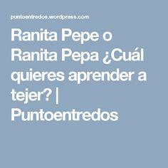 Ranita Pepe o Ranita Pepa ¿Cuál quieres aprender a tejer? | Puntoentredos