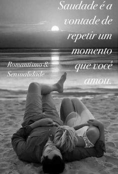 Saudades é repetir um momento que você amou.