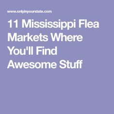 11 Mississippi Flea Markets Where You'll Find Awesome Stuff