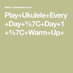 Play+Ukulele+Every+Day+%7C+Day+1+%7C+Warm+Up+ Ukulele, Warm, Play