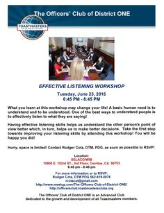EVENT: The Officers' Club of District ONE Effective Listening Workshop   SPONSORING CLUB:  The Officers' Club of District ONE  WHEN: Tuesday, June 23rd, 6:45 PM - 8:45 PM  WHERE:  SELACO/WIB 10900 E 183rd St, 3rd Floor, Cerritos CA 90703  RSVP:   Rodger Cota, DTM, PDG at rcotacat@gmail.com or (562) 619-0076.  Hurry! Seating is limited!  MEETUP:  http://www.meetup.com/The-Officers-Club-of-District-ONE/