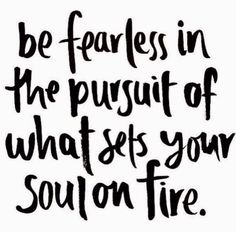 Be Fearless In The Pursuit Of What Sets Your Soul On Fire life quotes quotes quote inspirational quotes life quotes and sayings Motivational Quotes For Success, Great Quotes, Quotes To Live By, Positive Quotes, Me Quotes, Senior Quotes Inspirational, Quotes Images, Inspiring Quotes, Inspirational Quotes For Graduates