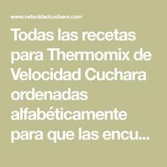 Todas las recetas para Thermomix de Velocidad Cuchara ordenadas alfabéticamente para que las encuentres mejor. Thermomix Desserts, Savoury Dishes, Food To Make, Food And Drink, Robot, Bellini, Chocolate, Chalk Paint, Healthy Eating