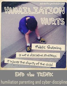End the Trend: Humiliation Parenting / Cyber Discipline = Bullying