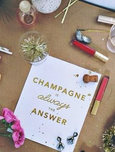 champagne is always the answer!