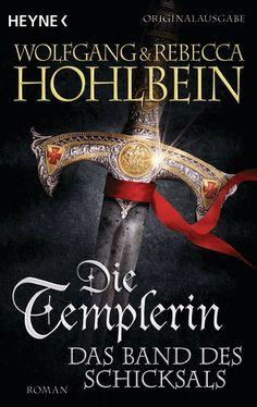 11.10.2016 | Wolfgang & Rebecca Hohlbein | Die Templerin 6 | Das Band des Schicksals | Heyne