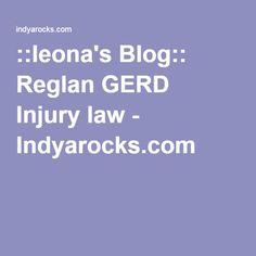 ::leona's Blog:: Reglan GERD Injury law - Indyarocks.com