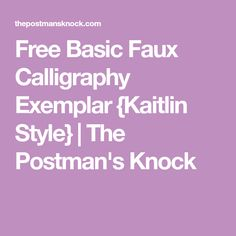 Free Basic Faux Calligraphy Exemplar {Kaitlin Style} | The Postman's Knock