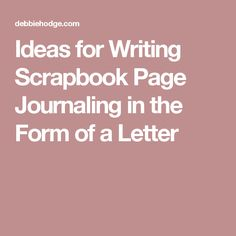 Ideas for Writing Scrapbook Page Journaling in the Form of a Letter
