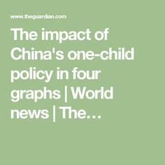 The impact of China's one-child policy in four graphs | World news | The…