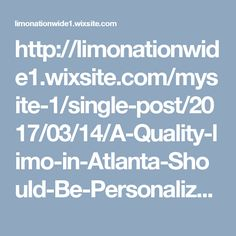 http://limonationwide1.wixsite.com/mysite-1/single-post/2017/03/14/A-Quality-limo-in-Atlanta-Should-Be-Personalized