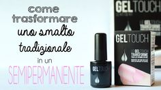 GEL TOUCH: SMALTO SEMIPERMANENTE FAI DA TE
