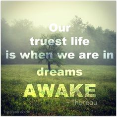 Our truest life is when we are in dreams awake Henry David Thoreau quote