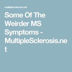 Some Of The Weirder MS Symptoms - MultipleSclerosis.net