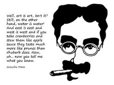 """100 Groucho Marx """"Well, art is art, isn't it?"""" (from artquoteoftheday)""""Well, art is art, isn't it?"""" (from artquoteoftheday) Groucho Marx Quotes, Kierkegaard Quotes, Art Quotes, Funny Quotes, Random Quotes, Funny Memes, Hilarious, Figure Of Speech, Classic Comedies"""