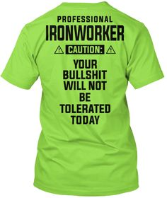 Professional Ironworker Caution Your Bullshit Will Not Be Tolerated Today Lime T-Shirt Back