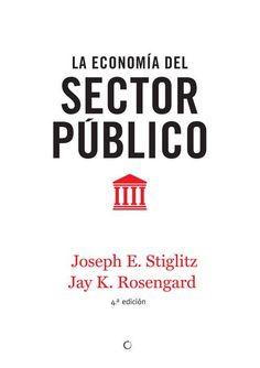 La economía del sector público / Joseph E. Stiglitz, Jay K. Rosengard ; traducción de María Esther Rabasco