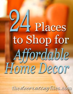 Affordable Home Decor: 24 Places to Shop - From The Decorating Files! #simpletip #homedecor