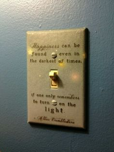 Perfect quote for a light switch cover!