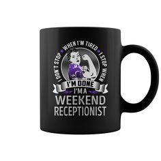 I'm a Weekend Receptionist I don't Stop When I'm Tired I Stop When I'm Done Job Mug #gift #ideas #Popular #Everything #Videos #Shop #Animals #pets #Architecture #Art #Cars #motorcycles #Celebrities #DIY #crafts #Design #Education #Entertainment #Food #drink #Gardening #Geek #Hair #beauty #Health #fitness #History #Holidays #events #Home decor #Humor #Illustrations #posters #Kids #parenting #Men #Outdoors #Photography #Products #Quotes #Science #nature #Sports #Tattoos #Technology #Travel…