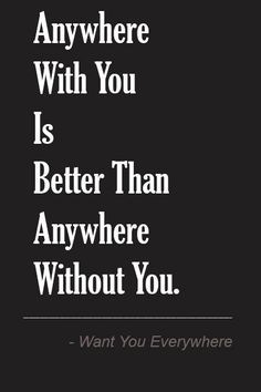 Love Quotes Sayings Wordings Poems And Phrases: Anywhere With You Is Better Than Anywhere Without ...#quotes #lovequotes #lovepoens #lovesayings #lovewordings #lovephrase