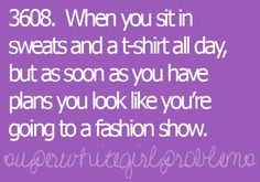 I don't get ready unless I have plans. Love my sweats and tees, but if I'm with the right friends I STAY in them!!