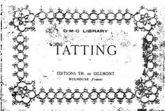 DMC Tatting Book  [c.1920], 56 pgs.  Extensive instructions, and patterns for edgings, fields, motifs.