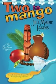 Two To Mango (2012) (The second book in the Tiki Goddess series) A novel by Jill Marie Landis