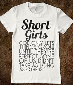 I knew being short  was a good thing! Lol