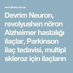 Devrim Neuron, revolyushen nöron Alzheimer hastalığı ilaçlar, Parkinson ilaç tedavisi, multipl skleroz için ilaçların