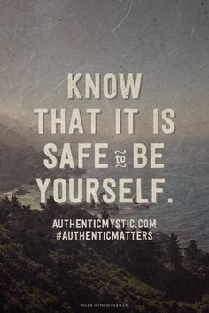 Know that it is safe to be yourself. - AuthenticMystic.com #authenticmatters | Jenna made this with Spoken.ly