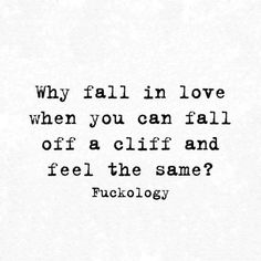 For real. It is a great feeling when you are falling. Then you hit the bottom and are crushed. Broken to pieces and alone.